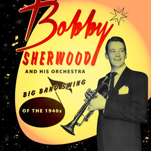 Bobby Sherwood & His Orchestra 歌手頭像