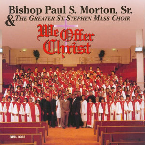 Bishop Paul S. Morton, Sr. & The Greater St. Stephen Mass Choir 歌手頭像