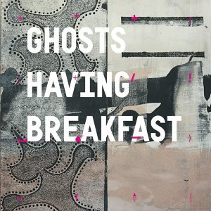 Ghosts Having Breakfast 歌手頭像