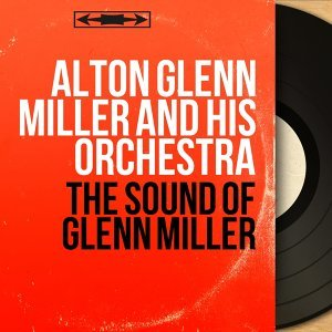 Alton Glenn Miller and His Orchestra 歌手頭像