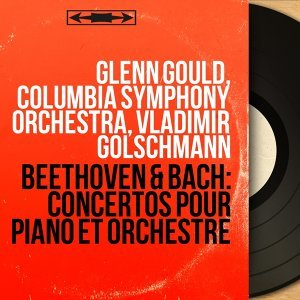 Glenn Gould, Columbia Symphony Orchestra, Vladimir Golschmann
