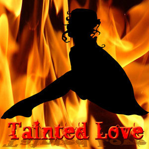 The Tainted Love