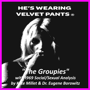 """The Groupies"" Album with added 1969 Social/Sexual Analysis by Kate Millet & Dr. Eugene Borowitz 歌手頭像"