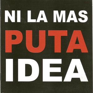 Ni La Mas Puta Idea 歌手頭像