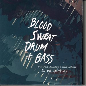 Blood, Sweat, Drum + Bass