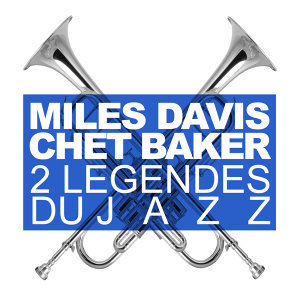 Deux Légendes Du Jazz : Miles Davis & Chet Baker 歌手頭像