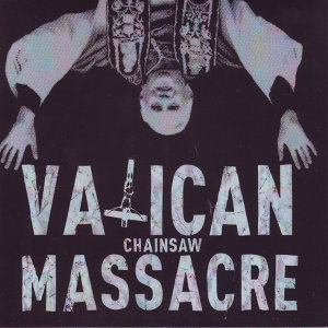 Vatican Chainsaw Massacre