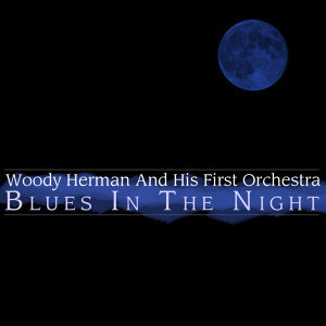 Woody Herman And His First Orchestra 歌手頭像