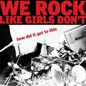 We Rock Like Girls Don't