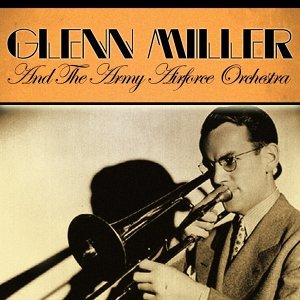 Glenn Miller And The Army Airforce Orchestra 歌手頭像