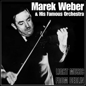 Marek Weber & His Famous Orchestra 歌手頭像