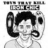 Iron Chic, Toys That Kill