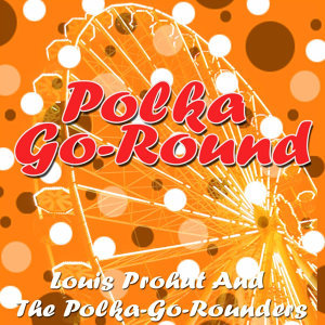 Louis Prohut And The Polka-Go-Rounders 歌手頭像