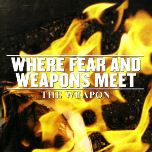 Where Fear And Weapons Meet 歌手頭像