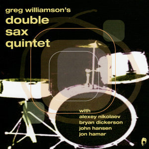 Greg Williamson's Double Sax Quintet 歌手頭像