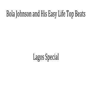 Bola Johnson and His Easy Life Top Beats
