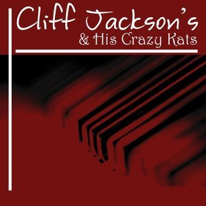 Cliff Jackson And His Crazy Kats 歌手頭像