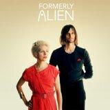 Formerly Alien