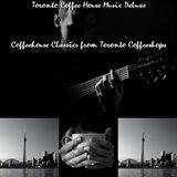 Toronto Coffee House Music Deluxe