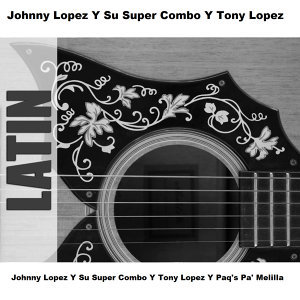 Johnny Lopez Y Su Super Combo Y Tony Lopez 歌手頭像