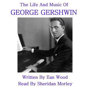 George Gershwin; Read By Sheridan Morley 歌手頭像