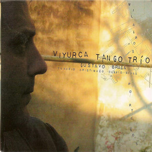 Viyurca Tango Trío -  Gustavo Braga - Claudio Aristimuño - Sergio Rivas 歌手頭像