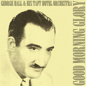 George Hall & His Taft Hotel Orchestra