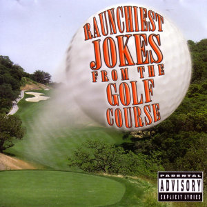 Raunchiest Jokes From The Golf Course 歌手頭像
