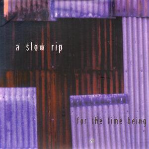 A Slow Rip