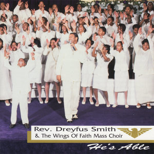 Rev. Dreyfus Smith & The Wings Of Faith Mass Choir 歌手頭像