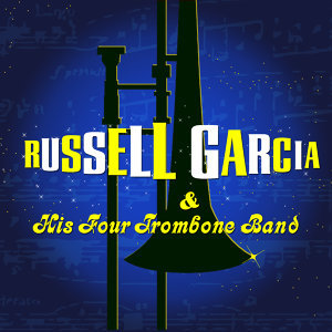 Russell Garcia & His Four Trombone Band 歌手頭像