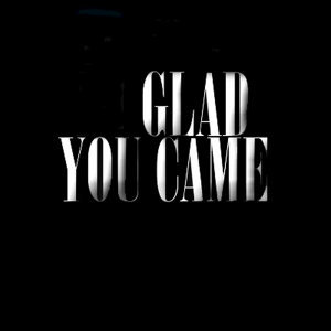 I'm Glad You Came