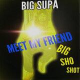 Big Supa, Big Sho Shot