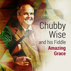 Chubby Wise and His Fiddle 歌手頭像