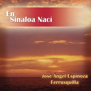 José Angel Espinoza Ferrusquilla 歌手頭像