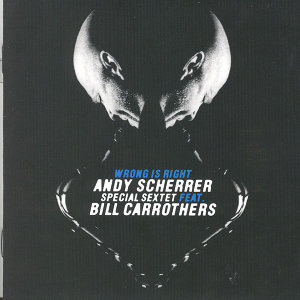 Andy Scherrer Special Sextet Feat Bill Carrothers
