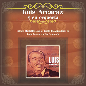 Luis Arcaraz Y Su Orquesta 歌手頭像