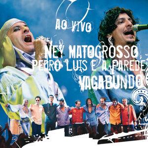Ney Matogrosso,Pedro Luis E A Parede