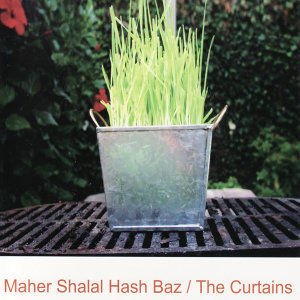 Maher Shalal Hash Baz/Curtains