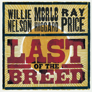 Merle Haggard,Ray Price,Willie Nelson