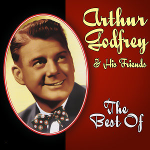 Arthur Godfrey & His Friends 歌手頭像