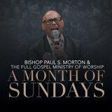Bishop Paul S. Morton, The Full Gospel Ministry of Worship