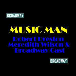 Robert Preston, Meredith Wilson & Broadway Cast 歌手頭像