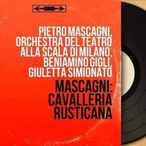 Pietro Mascagni, Orchestra del Teatro alla Scala di Milano, Beniamino Gigli, Giuletta Simionato 歌手頭像