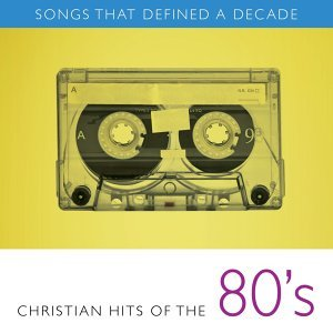 Songs That Defined A Decade: Volume 2 Christian Hits of the 80s 歌手頭像