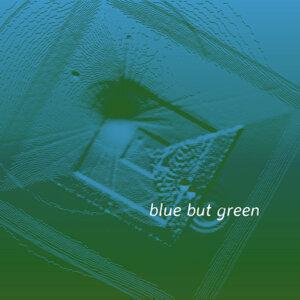 blue but green