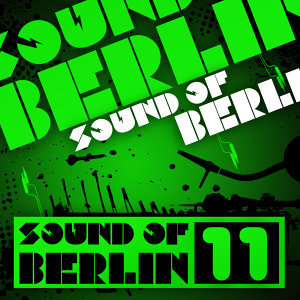 Sound of Berlin 11 - The Finest Club Sounds Selection of House, Electro, Minimal and Techno 歌手頭像