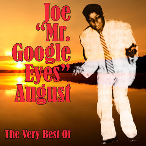 "Joe ""Mr. Google Eyes"" August"