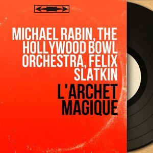 Michael Rabin, The Hollywood Bowl Orchestra, Felix Slatkin 歌手頭像