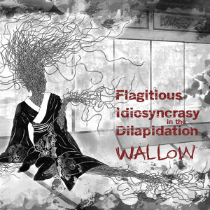 FLAGITIOUS IDIOSYNCRASY IN THE DILAPIDATION 歌手頭像